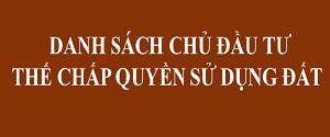 Danh sA¡ch chủ đầu tÆ° thế chấp quyền sá» dụng đất